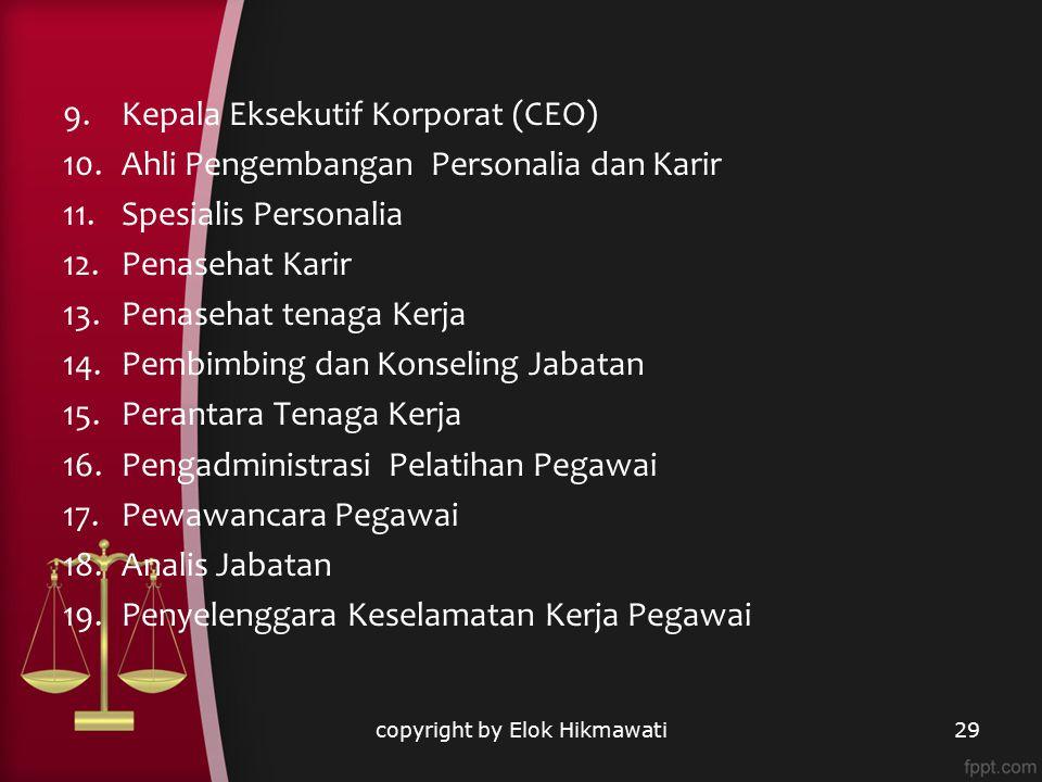 9.Kepala Eksekutif Korporat (CEO) 10.Ahli Pengembangan Personalia dan Karir 11.Spesialis Personalia 12.Penasehat Karir 13.Penasehat tenaga Kerja 14.Pe