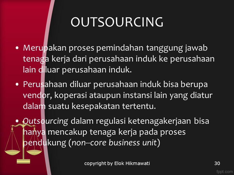 OUTSOURCING Merupakan proses pemindahan tanggung jawab tenaga kerja dari perusahaan induk ke perusahaan lain diluar perusahaan induk. Perusahaan dilua