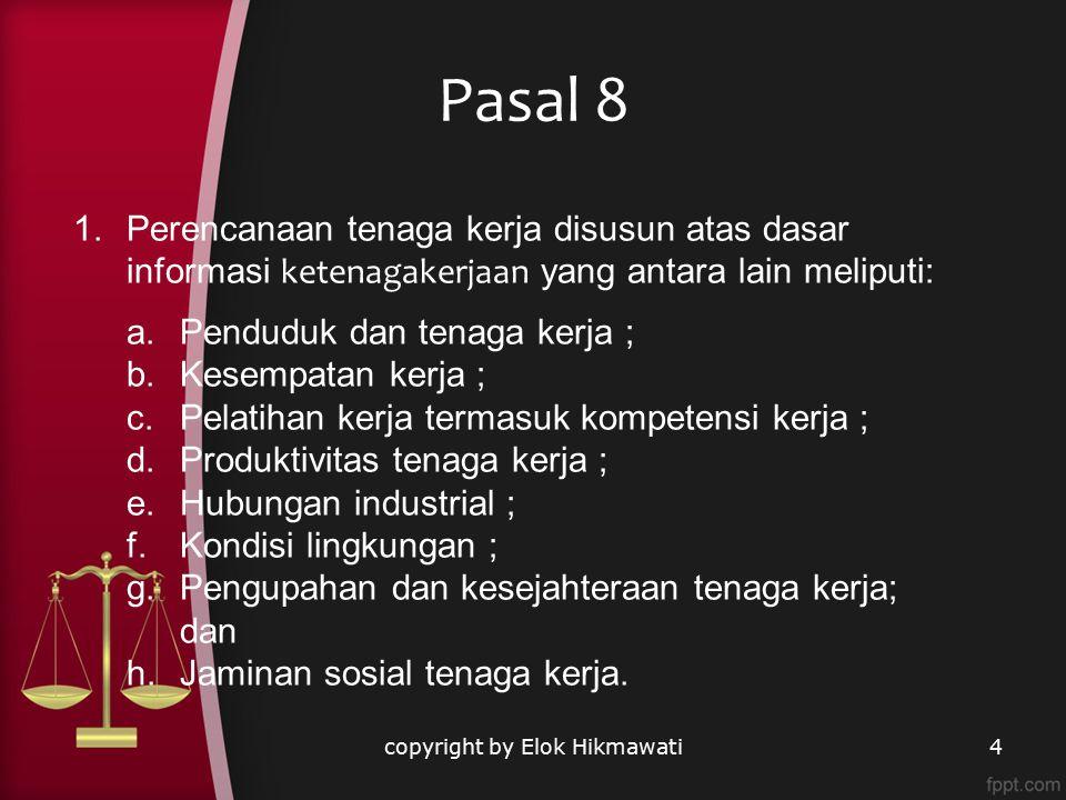 Pasal 8 copyright by Elok Hikmawati4 1.Perencanaan tenaga kerja disusun atas dasar informasi ketenagakerjaan yang antara lain meliputi: a.Penduduk dan
