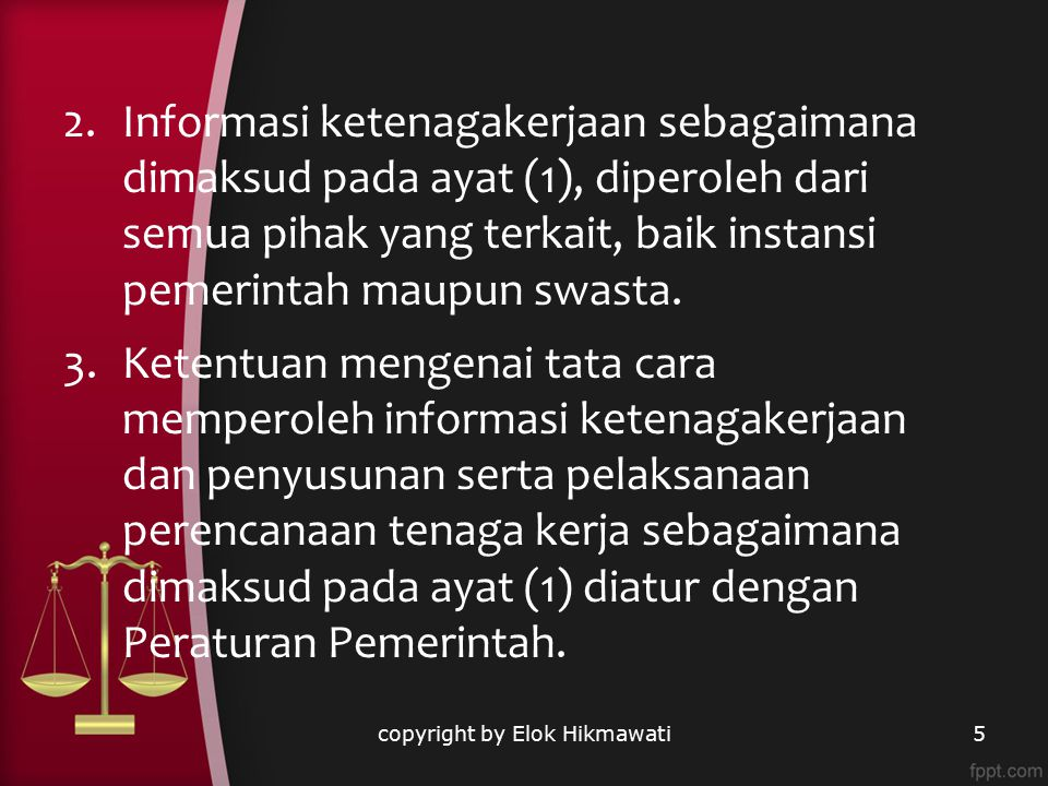copyright by Elok Hikmawati5 2.Informasi ketenagakerjaan sebagaimana dimaksud pada ayat (1), diperoleh dari semua pihak yang terkait, baik instansi pe