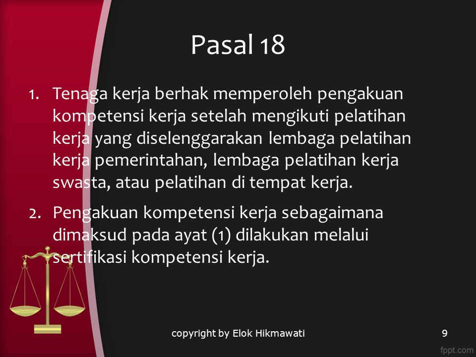Pasal 18 copyright by Elok Hikmawati9 1.Tenaga kerja berhak memperoleh pengakuan kompetensi kerja setelah mengikuti pelatihan kerja yang diselenggarak