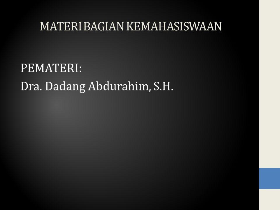 MATERI BAGIAN KEMAHASISWAAN PEMATERI: Dra. Dadang Abdurahim, S.H.