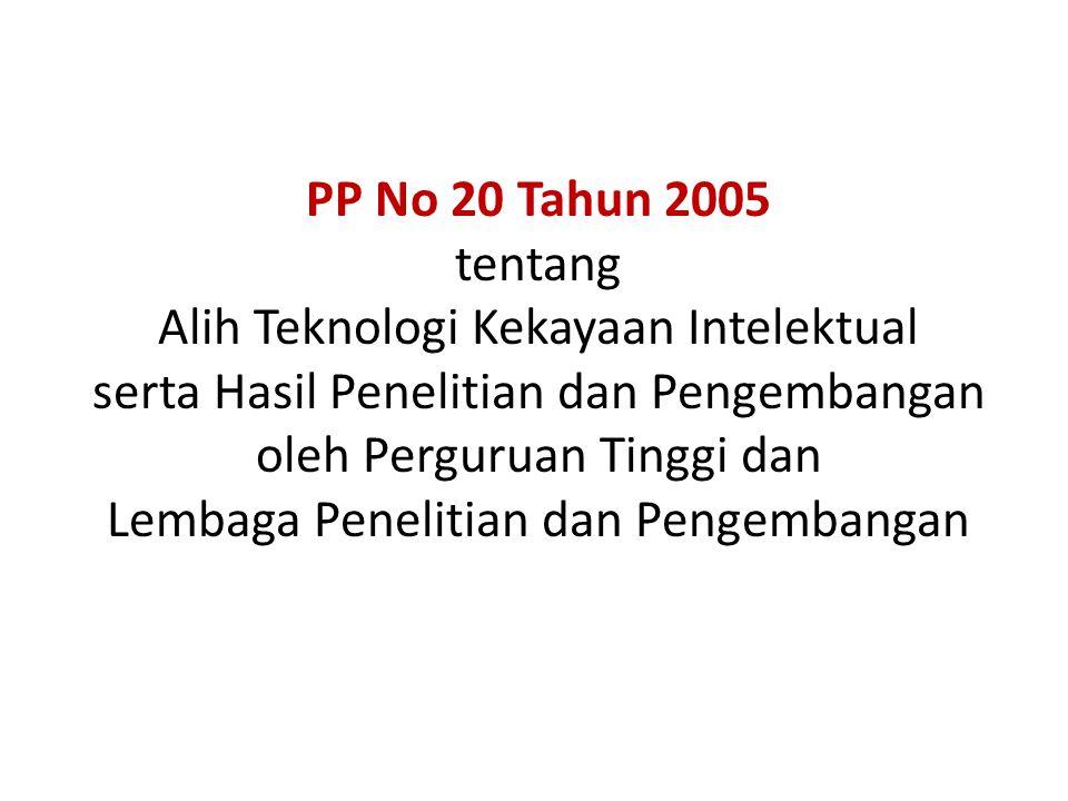 PP No 20 Tahun 2005 tentang Alih Teknologi Kekayaan Intelektual serta Hasil Penelitian dan Pengembangan oleh Perguruan Tinggi dan Lembaga Penelitian d