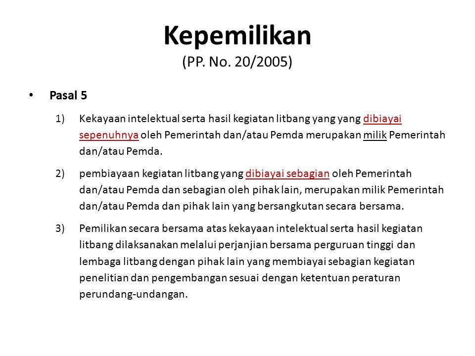 Kepemilikan (PP. No. 20/2005) Pasal 5 1) Kekayaan intelektual serta hasil kegiatan litbang yang yang dibiayai sepenuhnya oleh Pemerintah dan/atau Pemd