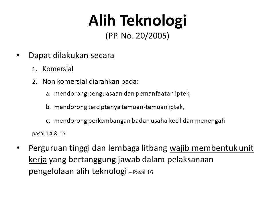 Alih Teknologi (PP. No. 20/2005) Dapat dilakukan secara 1. Komersial 2. Non komersial diarahkan pada: a. mendorong penguasaan dan pemanfaatan iptek, b