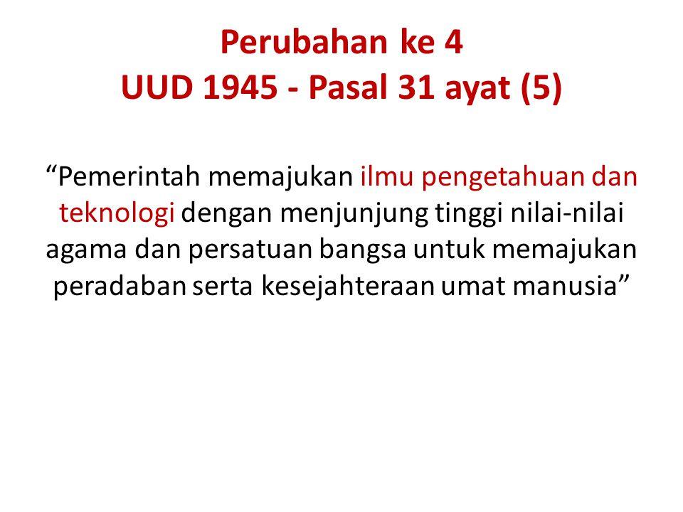 Perubahan ke 4 UUD 1945 - Pasal 31 ayat (5) Pemerintah memajukan ilmu pengetahuan dan teknologi dengan menjunjung tinggi nilai-nilai agama dan persatuan bangsa untuk memajukan peradaban serta kesejahteraan umat manusia