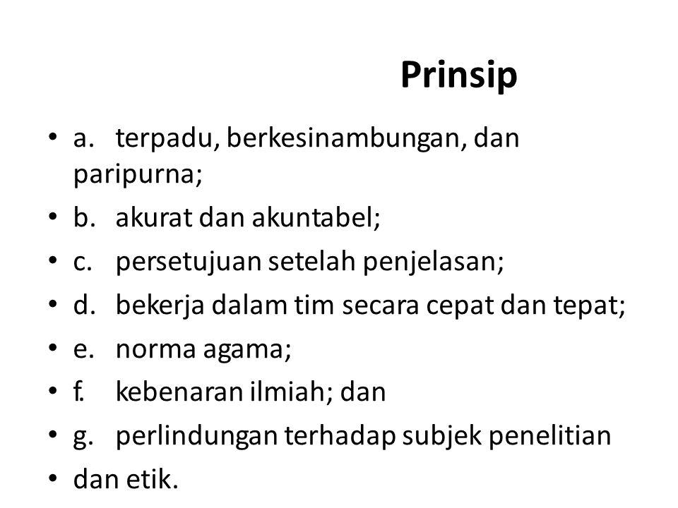 Prinsip a.terpadu, berkesinambungan, dan paripurna; b.akurat dan akuntabel; c.persetujuan setelah penjelasan; d.bekerja dalam tim secara cepat dan tep