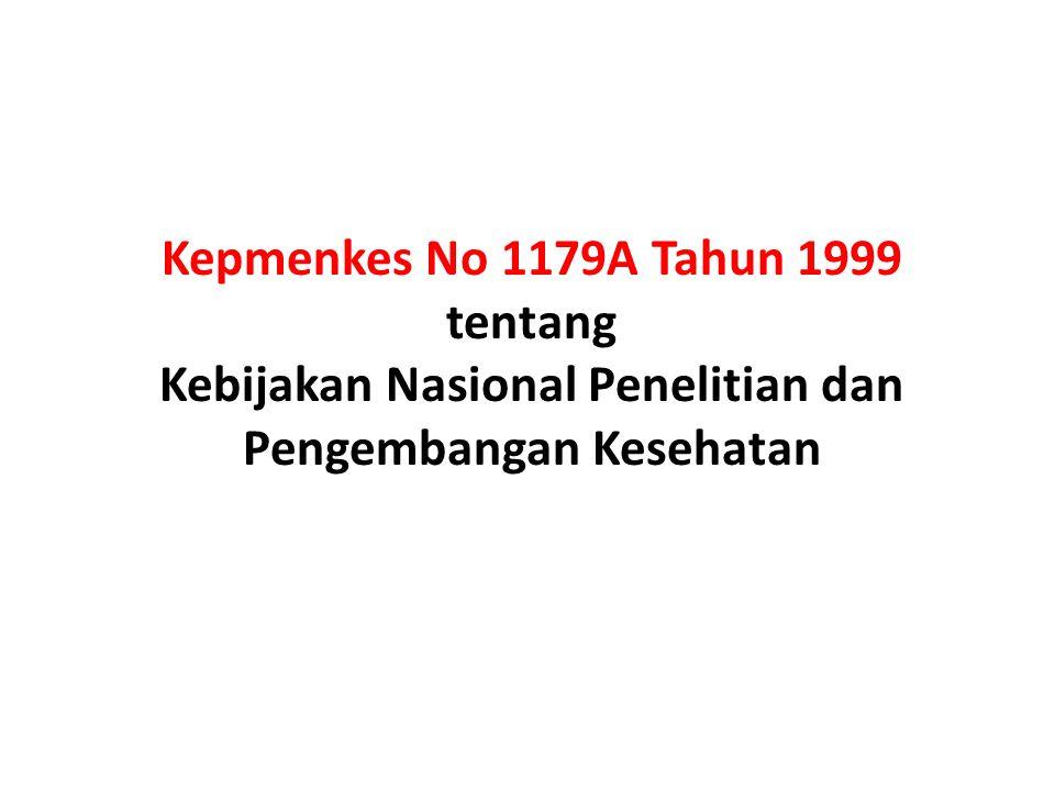 Kepmenkes No 1179A Tahun 1999 tentang Kebijakan Nasional Penelitian dan Pengembangan Kesehatan