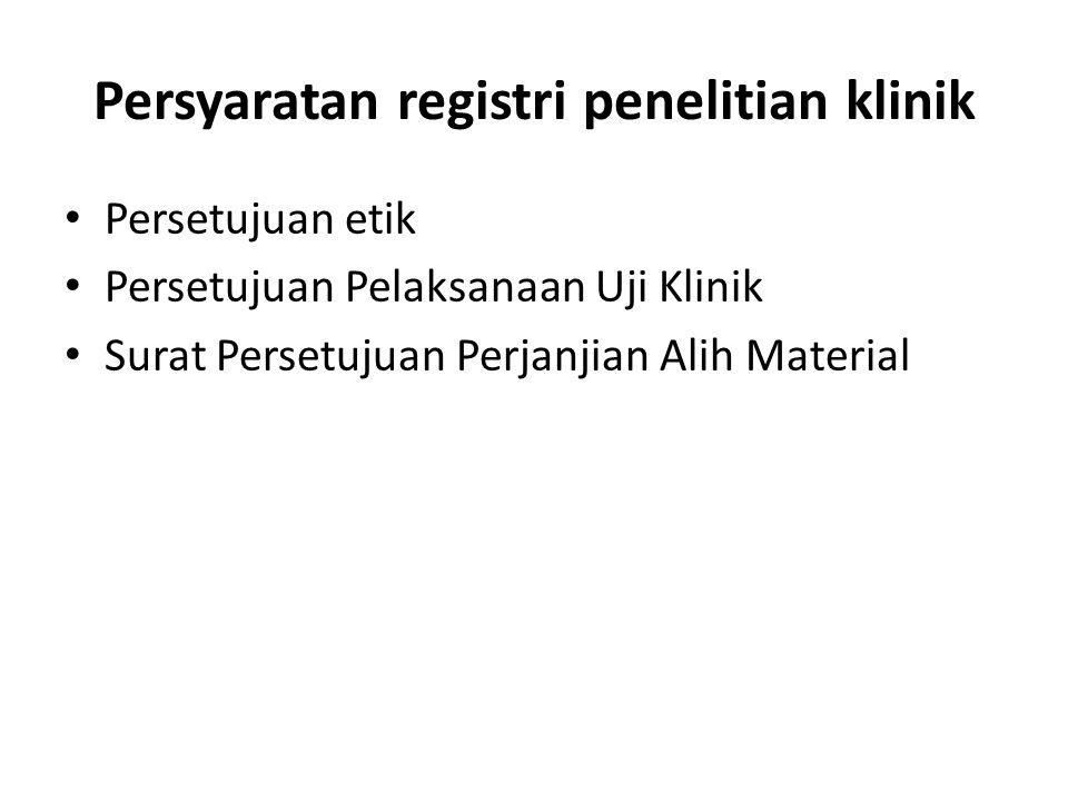 Persyaratan registri penelitian klinik Persetujuan etik Persetujuan Pelaksanaan Uji Klinik Surat Persetujuan Perjanjian Alih Material