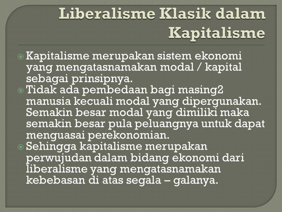  Kapitalisme merupakan sistem ekonomi yang mengatasnamakan modal / kapital sebagai prinsipnya.  Tidak ada pembedaan bagi masing2 manusia kecuali mod