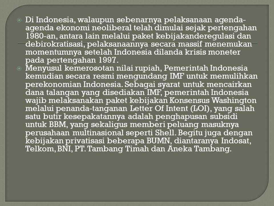  Di Indonesia, walaupun sebenarnya pelaksanaan agenda- agenda ekonomi neoliberal telah dimulai sejak pertengahan 1980-an, antara lain melalui paket k