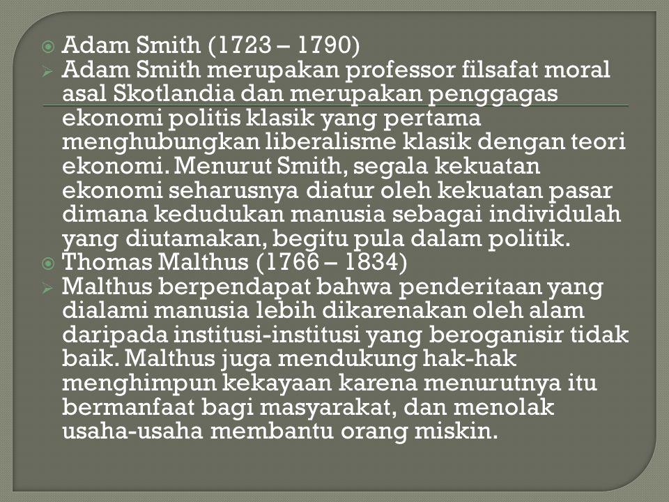  Adam Smith (1723 – 1790)  Adam Smith merupakan professor filsafat moral asal Skotlandia dan merupakan penggagas ekonomi politis klasik yang pertama