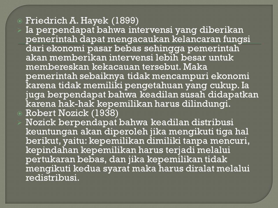  Friedrich A. Hayek (1899)  Ia perpendapat bahwa intervensi yang diberikan pemerintah dapat mengacaukan kelancaran fungsi dari ekonomi pasar bebas s