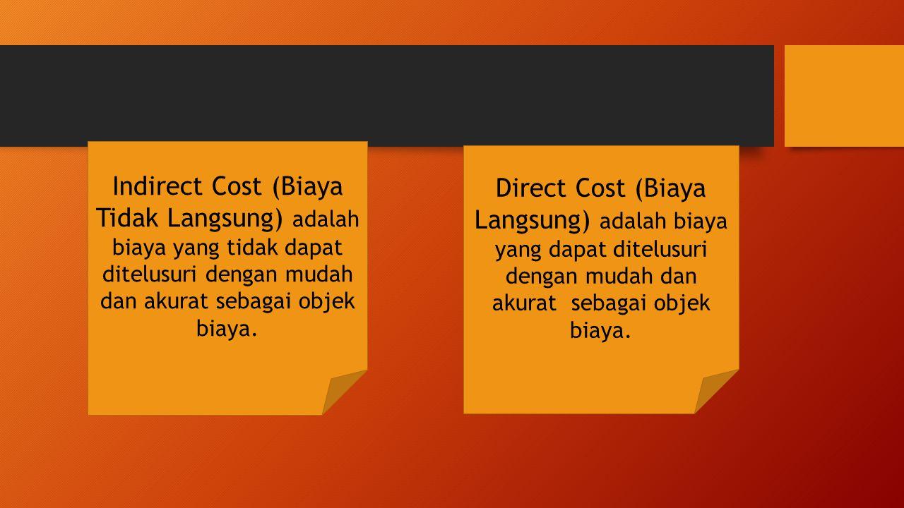 Indirect Cost (Biaya Tidak Langsung) adalah biaya yang tidak dapat ditelusuri dengan mudah dan akurat sebagai objek biaya. Direct Cost (Biaya Langsung