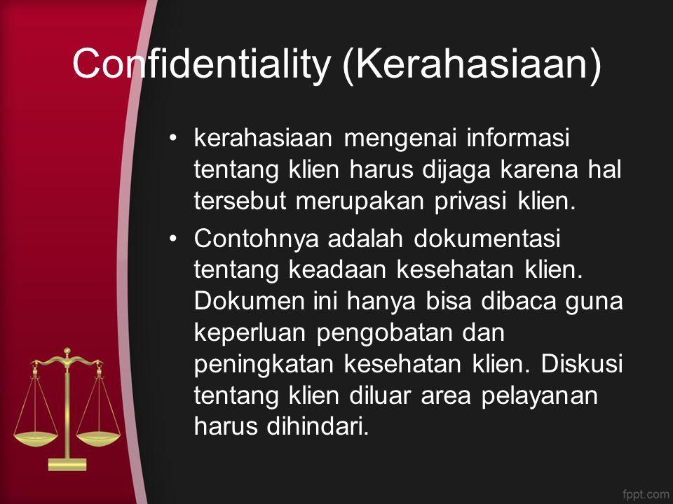 Confidentiality (Kerahasiaan) kerahasiaan mengenai informasi tentang klien harus dijaga karena hal tersebut merupakan privasi klien. Contohnya adalah