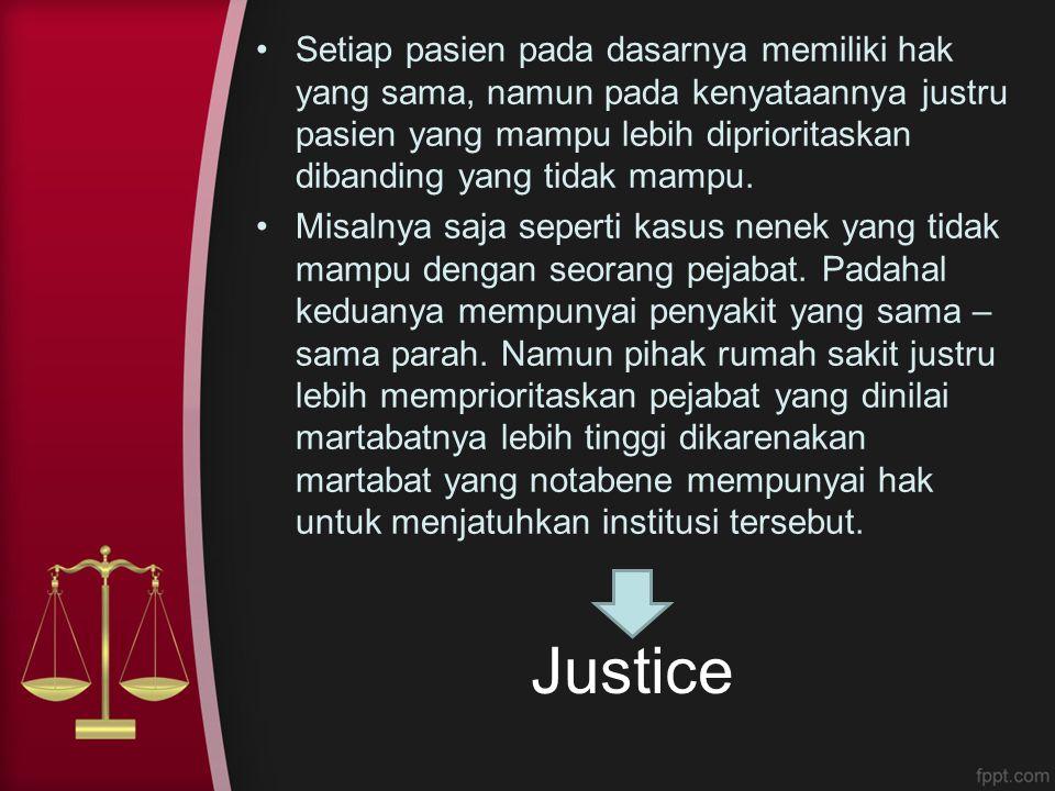 Justice Setiap pasien pada dasarnya memiliki hak yang sama, namun pada kenyataannya justru pasien yang mampu lebih diprioritaskan dibanding yang tidak