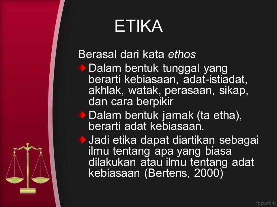 ETIKA Berasal dari kata ethos Dalam bentuk tunggal yang berarti kebiasaan, adat-istiadat, akhlak, watak, perasaan, sikap, dan cara berpikir Dalam bent