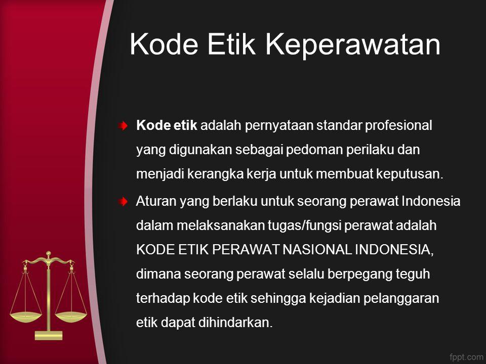 Kode Etik Keperawatan Kode etik adalah pernyataan standar profesional yang digunakan sebagai pedoman perilaku dan menjadi kerangka kerja untuk membuat
