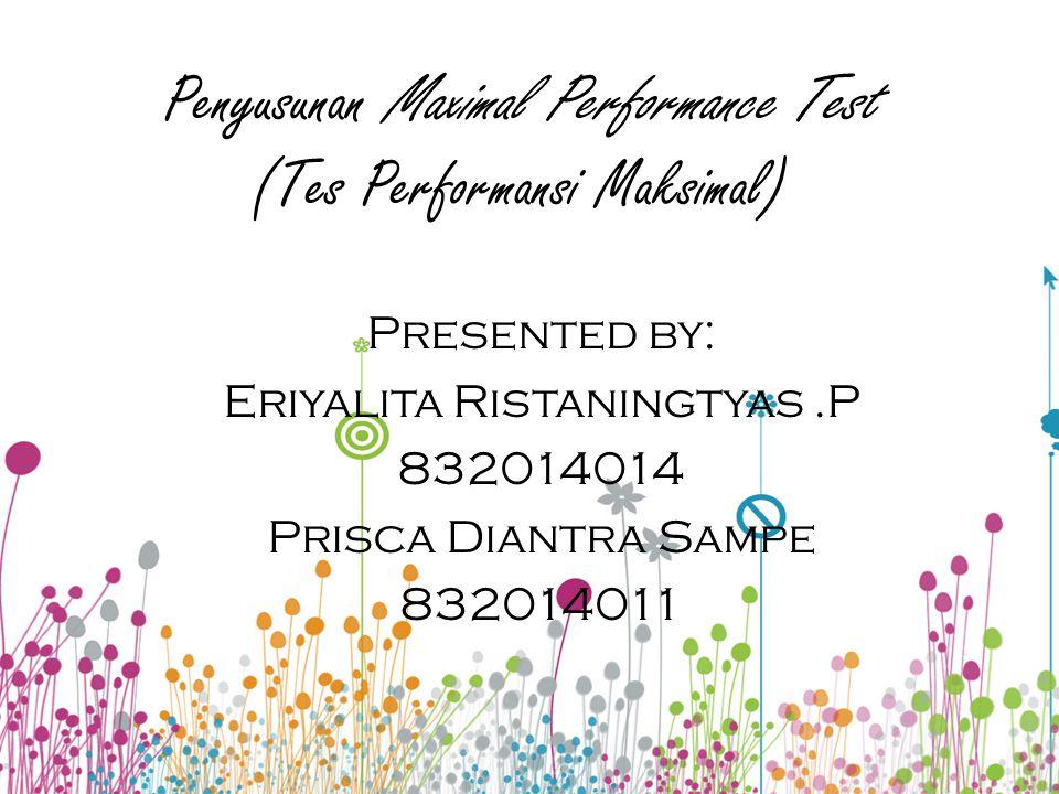 Penyusunan Maximal Performance Test (Tes Performansi Maksimal) Presented by: Eriyalita Ristaningtyas.P 832014014 Prisca Diantra Sampe 832014011