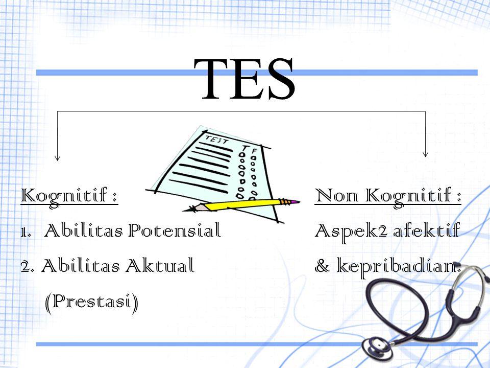 TES Kognitif :Non Kognitif : 1. Abilitas PotensialAspek2 afektif 2. Abilitas Aktual & kepribadian. (Prestasi)