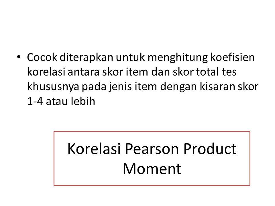 Korelasi Pearson Product Moment Cocok diterapkan untuk menghitung koefisien korelasi antara skor item dan skor total tes khususnya pada jenis item dengan kisaran skor 1-4 atau lebih