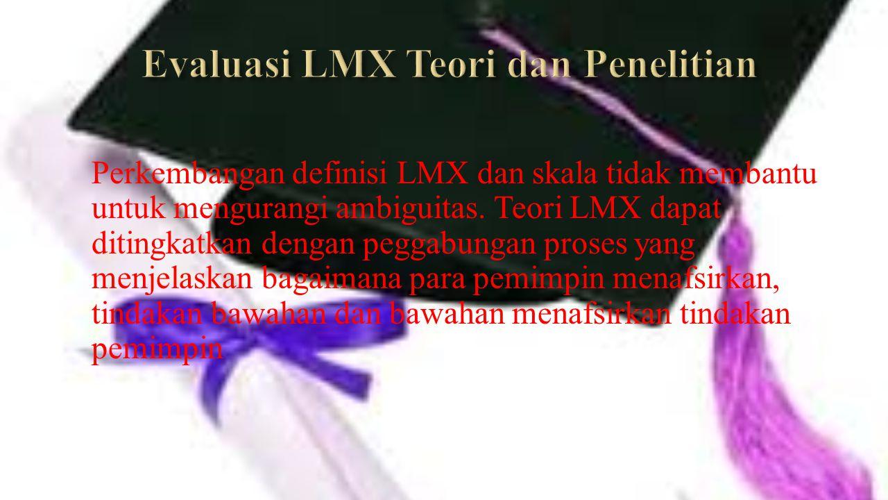 Perkembangan definisi LMX dan skala tidak membantu untuk mengurangi ambiguitas. Teori LMX dapat ditingkatkan dengan peggabungan proses yang menjelaska