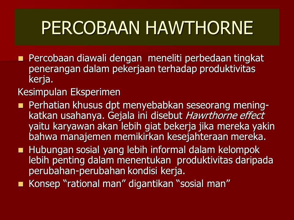 PERCOBAAN HAWTHORNE Percobaan diawali dengan meneliti perbedaan tingkat penerangan dalam pekerjaan terhadap produktivitas kerja. Percobaan diawali den