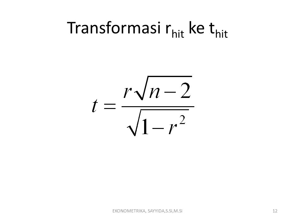 Transformasi r hit ke t hit EKONOMETRIKA, SAYYIDA,S.Si,M.Si12