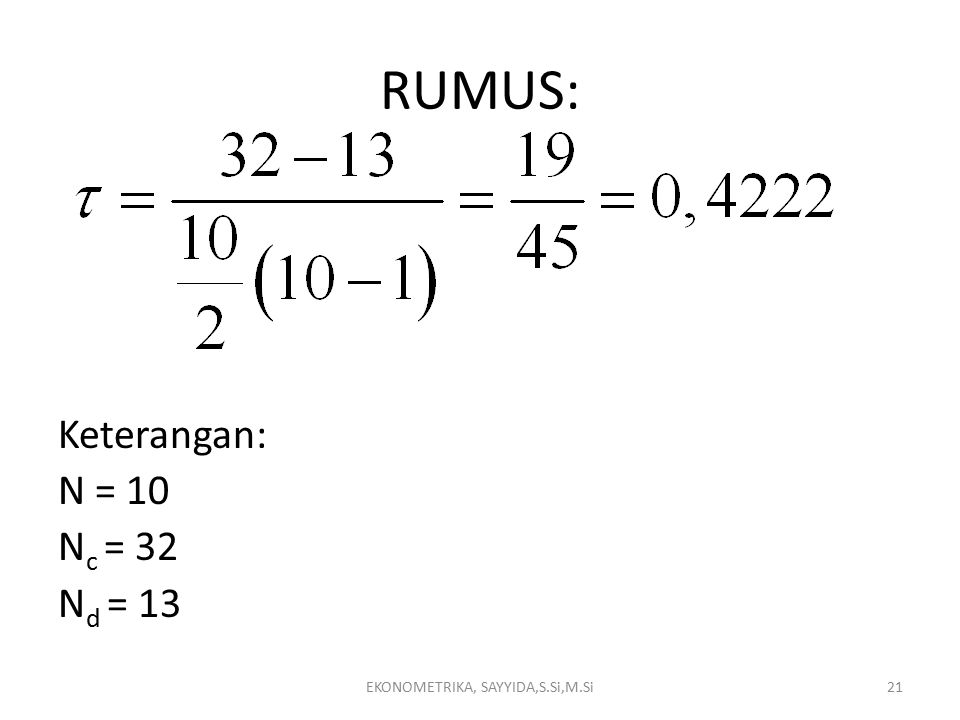 RUMUS: Keterangan: N = 10 N c = 32 N d = 13 EKONOMETRIKA, SAYYIDA,S.Si,M.Si21