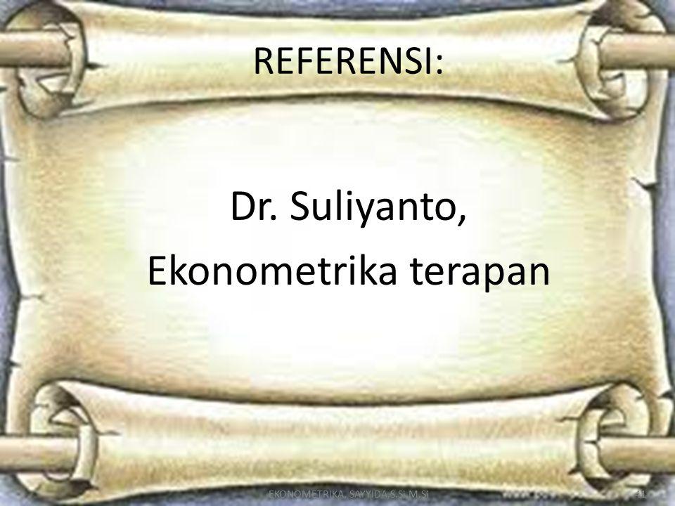 EKONOMETRIKA, SAYYIDA,S.Si,M.Si41 REFERENSI: Dr.