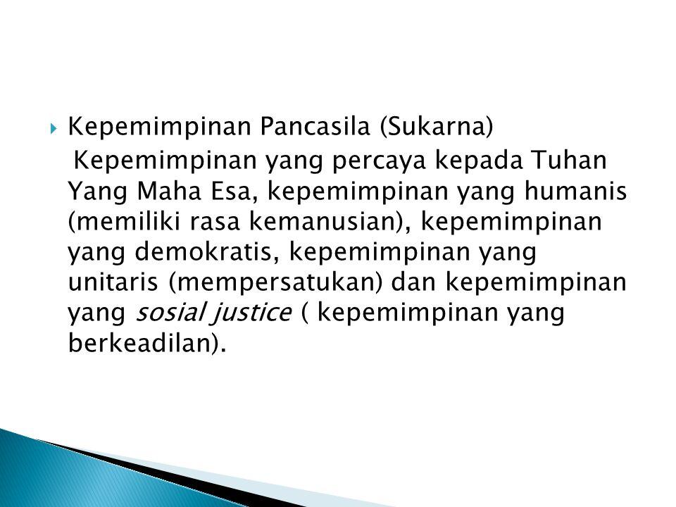  Kepemimpinan Pancasila Seorang pemimpin adalah pemimpin yang mengamalkan nilai-nilai Pancasila dalam kepemimpinannya, baik itu nilai keTuhanan, nilai kemanusiaan, nilai persatuan, nilai kerakyatan, dan nilai keadilan.