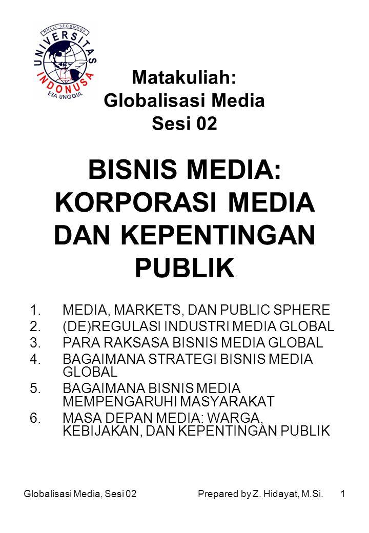 12 BAGAIMANA BISNIS MEDIA MEMPENGARUHI SOSIAL MASYARAKAT Media Komersial, Apa Saja Dijual - Promosi dan Nama-merek dalam Iklan _ Audiens yang terfragmentasi (terpilah-pilah) Pengaruh Politik - Korporasi Media dan Sistem Politik - Politik Konten: Andtidrug dan Pro-militer Peran Khusus dari berita Media Globalisasi Media, Sesi 02Prepared by Z.