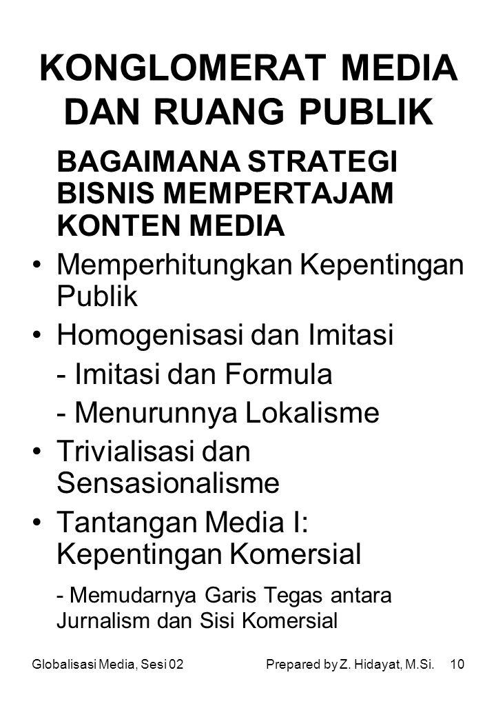 10 KONGLOMERAT MEDIA DAN RUANG PUBLIK BAGAIMANA STRATEGI BISNIS MEMPERTAJAM KONTEN MEDIA Memperhitungkan Kepentingan Publik Homogenisasi dan Imitasi -