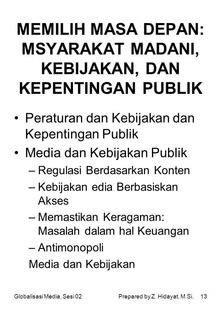13 MEMILIH MASA DEPAN: MSYARAKAT MADANI, KEBIJAKAN, DAN KEPENTINGAN PUBLIK Peraturan dan Kebijakan dan Kepentingan Publik Media dan Kebijakan Publik –