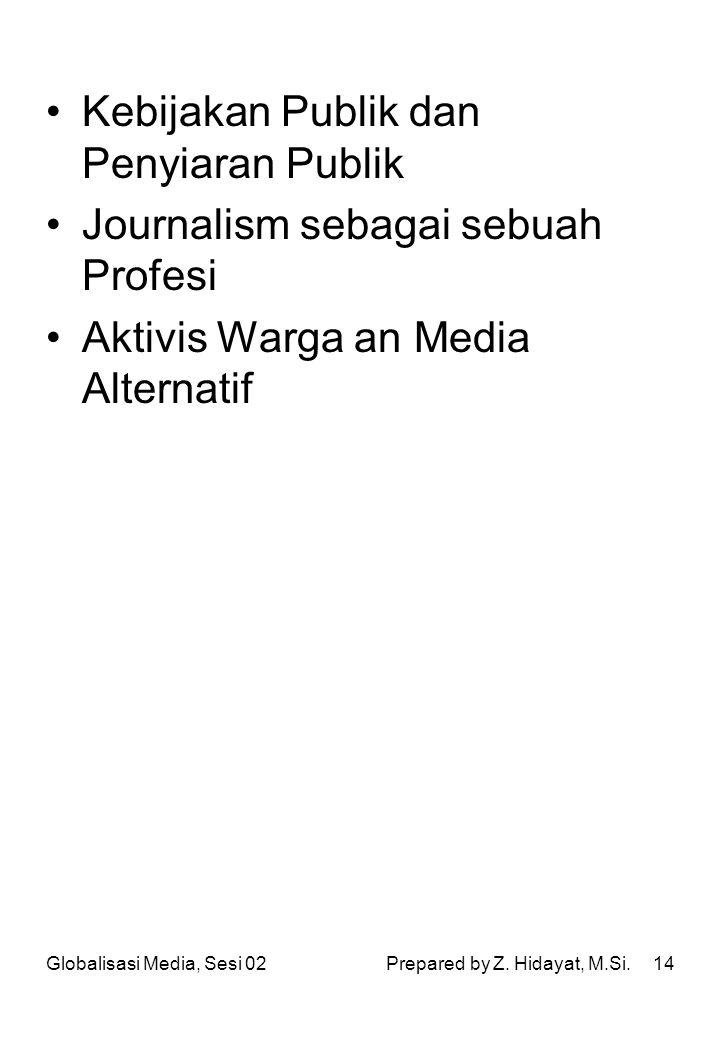 14 Kebijakan Publik dan Penyiaran Publik Journalism sebagai sebuah Profesi Aktivis Warga an Media Alternatif Globalisasi Media, Sesi 02Prepared by Z.