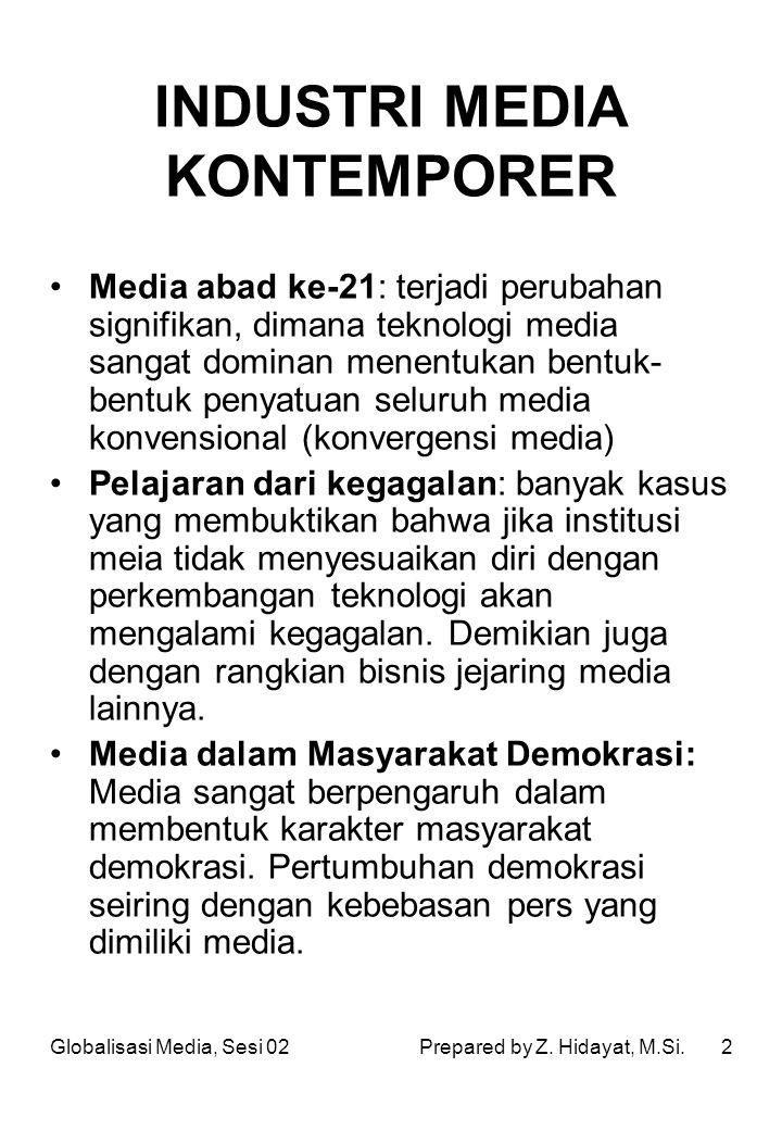 13 MEMILIH MASA DEPAN: MSYARAKAT MADANI, KEBIJAKAN, DAN KEPENTINGAN PUBLIK Peraturan dan Kebijakan dan Kepentingan Publik Media dan Kebijakan Publik –Regulasi Berdasarkan Konten –Kebijakan edia Berbasiskan Akses –Memastikan Keragaman: Masalah dalam hal Keuangan –Antimonopoli Media dan Kebijakan Globalisasi Media, Sesi 02Prepared by Z.