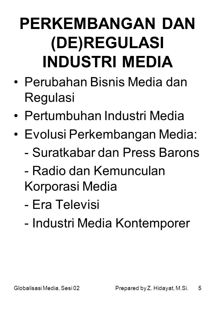 5 PERKEMBANGAN DAN (DE)REGULASI INDUSTRI MEDIA Perubahan Bisnis Media dan Regulasi Pertumbuhan Industri Media Evolusi Perkembangan Media: - Suratkabar