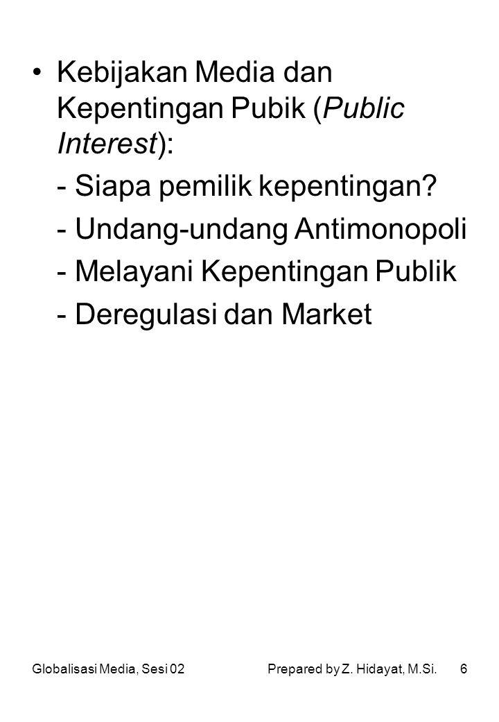 6 Kebijakan Media dan Kepentingan Pubik (Public Interest): - Siapa pemilik kepentingan? - Undang-undang Antimonopoli - Melayani Kepentingan Publik - D