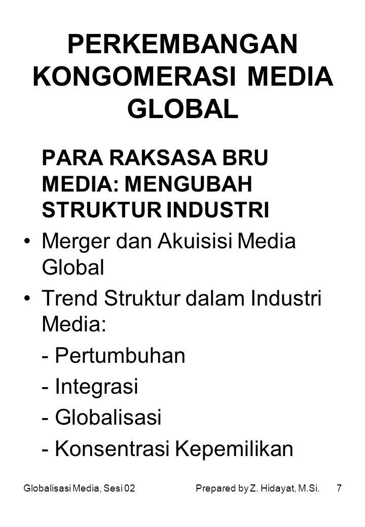 8 STRATEGI PARA RAKSASA BARU MEDIA Strategi Raksasa Media: - Biaya dan Skala Ekonmis - Sinergi: Pengembangan Silang dan Promosi-Silang - Branding - Segmentasi dan Spesialisasi - Diversifikasi - Globalisasi - Joint Ventures Globalisasi Media, Sesi 02Prepared by Z.
