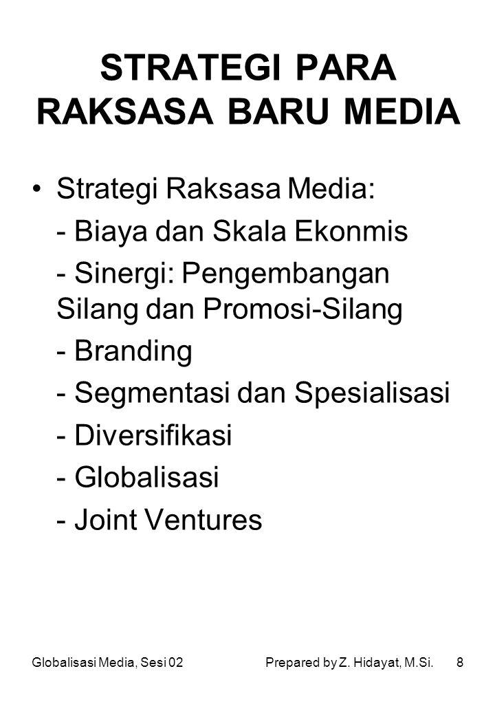 8 STRATEGI PARA RAKSASA BARU MEDIA Strategi Raksasa Media: - Biaya dan Skala Ekonmis - Sinergi: Pengembangan Silang dan Promosi-Silang - Branding - Se