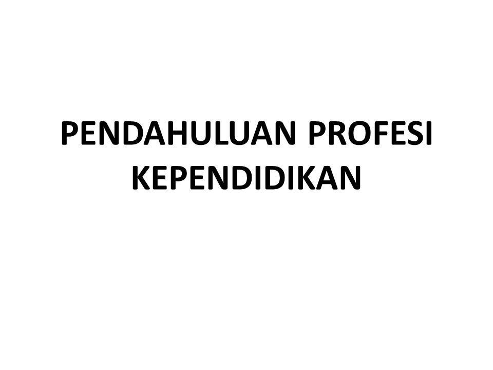 PENDAHULUAN PROFESI KEPENDIDIKAN