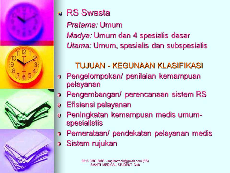 0818 0380 8888 - sugihartoch@gmail.com (FB) SMART MEDICAL STUDENT Club Klasifikasi RSU Pemerintah (Permenkes 1598/Menkes/1988) Klas A: Medis spesialis