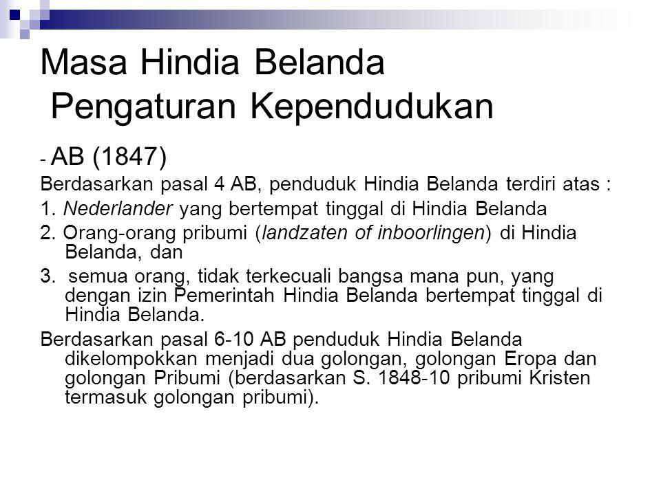 Masa Hindia Belanda Pengaturan Kependudukan - AB (1847) Berdasarkan pasal 4 AB, penduduk Hindia Belanda terdiri atas : 1.