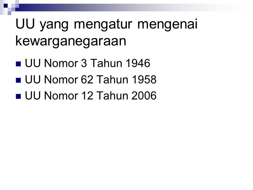 UU yang mengatur mengenai kewarganegaraan UU Nomor 3 Tahun 1946 UU Nomor 62 Tahun 1958 UU Nomor 12 Tahun 2006