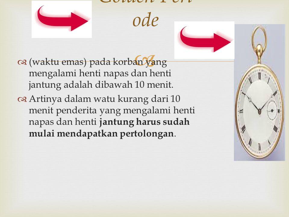  Golden Peri ode  (waktu emas) pada korban yang mengalami henti napas dan henti jantung adalah dibawah 10 menit.  Artinya dalam watu kurang dari 10