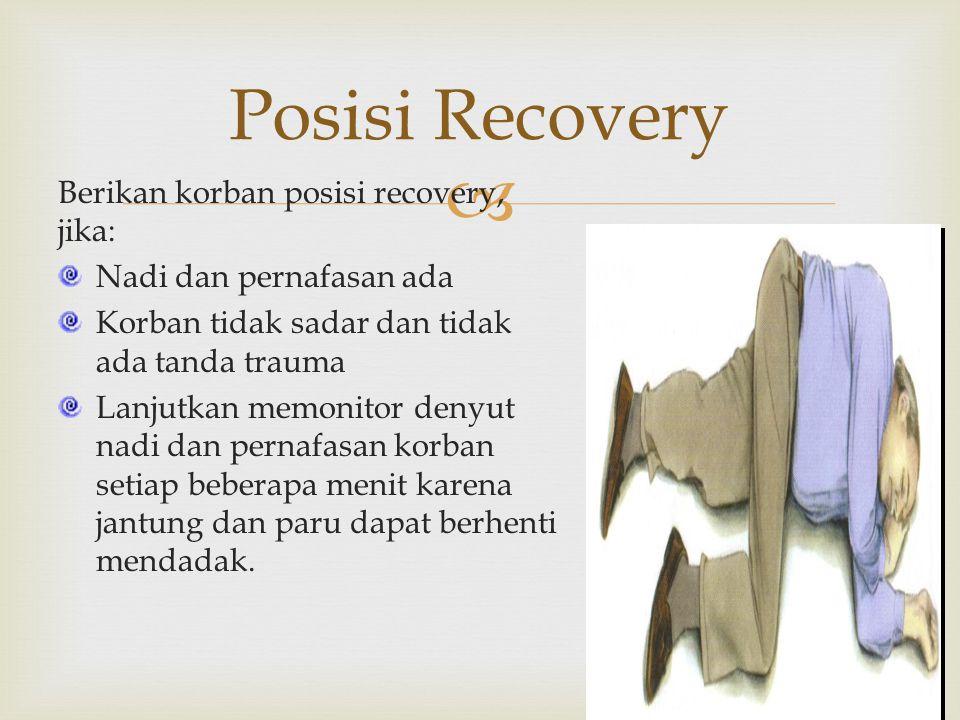  Posisi Recovery Berikan korban posisi recovery, jika: Nadi dan pernafasan ada Korban tidak sadar dan tidak ada tanda trauma Lanjutkan memonitor deny