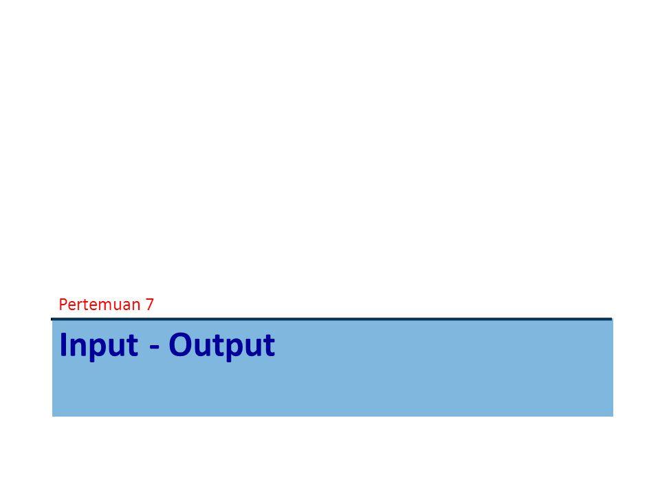 Input - Output Teknik Penanganan I/O, ada 3 cara 1.