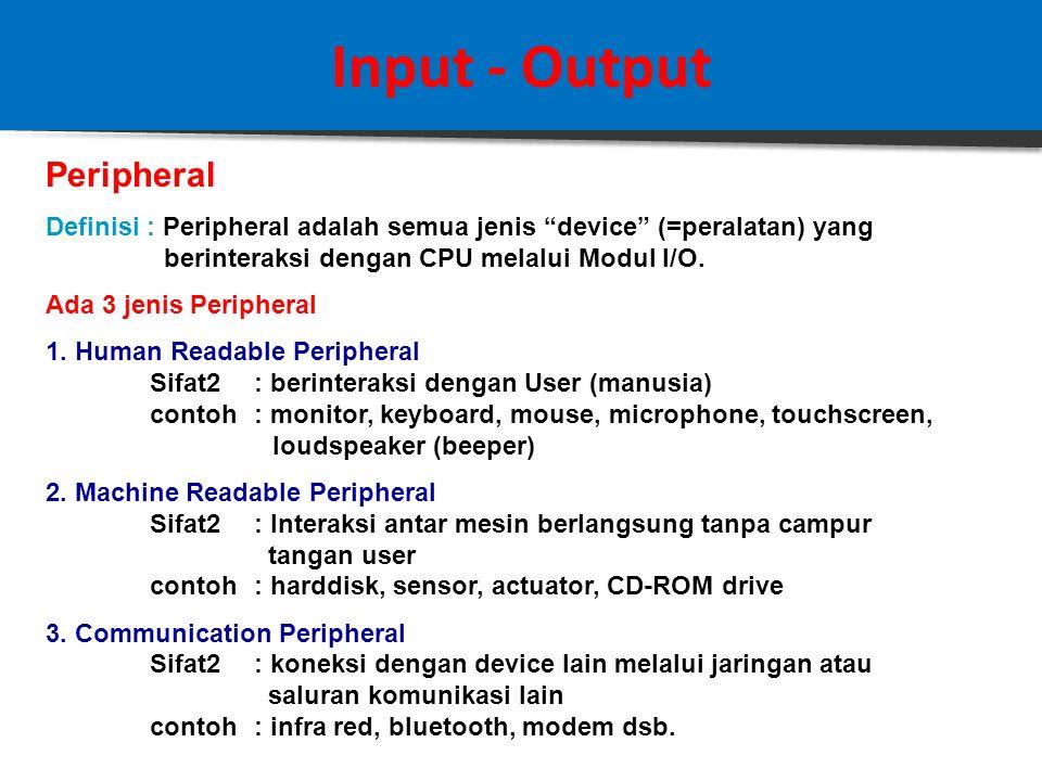 Input - Output Peripheral Definisi : Peripheral adalah semua jenis device (=peralatan) yang berinteraksi dengan CPU melalui Modul I/O.