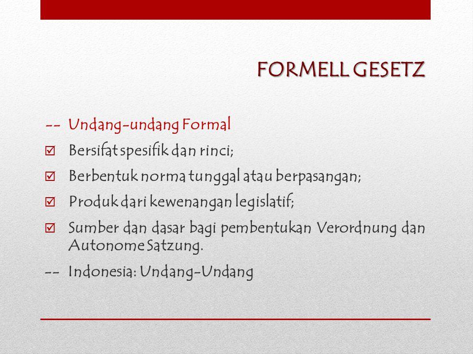 FORMELL GESETZ -- Undang-undang Formal  Bersifat spesifik dan rinci;  Berbentuk norma tunggal atau berpasangan;  Produk dari kewenangan legislatif;