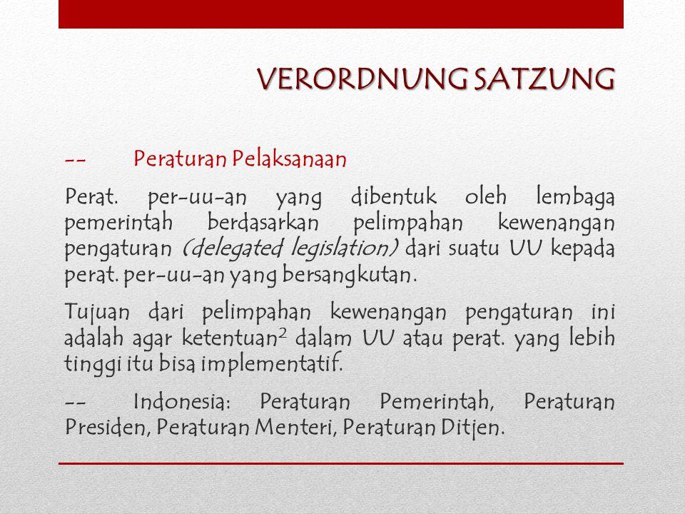 VERORDNUNG SATZUNG -- Peraturan Pelaksanaan Perat. per-uu-an yang dibentuk oleh lembaga pemerintah berdasarkan pelimpahan kewenangan pengaturan (deleg